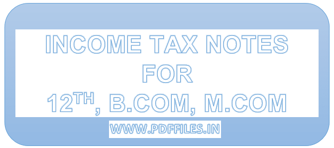 'Income tax notes in Hindi as well in English' 'Income tax notes for B.COM M.COM MBA BBA'