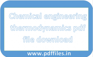 ' Chemical engineering thermodynamics pdf file for engineering students ' ' Chemical engineering thermodynamics pdf file in English for students of engineer '