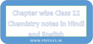 ' Class 12 Chemistry notes for non medical and medical students ' ' Class 12 Chemistry notes in Hindi and English '