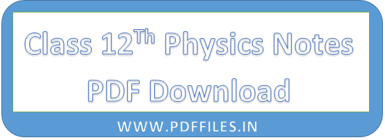 Class 12th Physics Notes Chapterwise Notes Download PDF