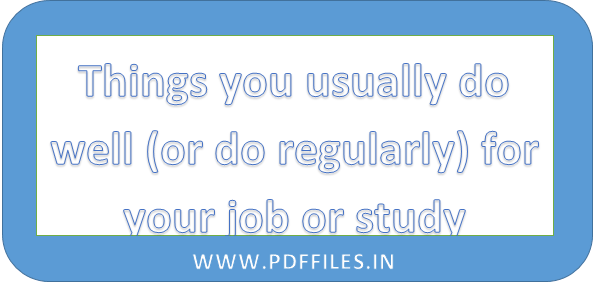 ' Things you usually do well (or do regularly) for your job or study ' ' ielts Things you usually do well (or do regularly) for your job or study cue card '