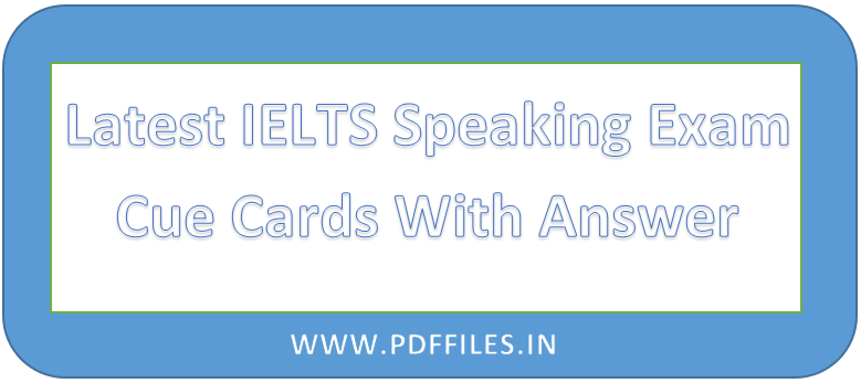 Latest IELTS Cue Card From May To August 2019 With Sample Answer