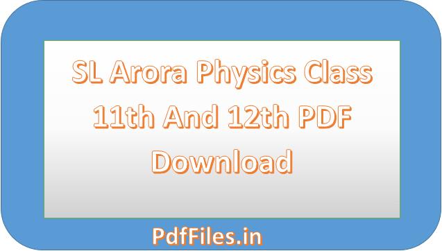 ' SL Arora Physics Class 11 PDF ' ' SL Arora Physics Class 12 PDF '